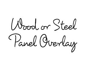 Wood or Steel Panel Overlay